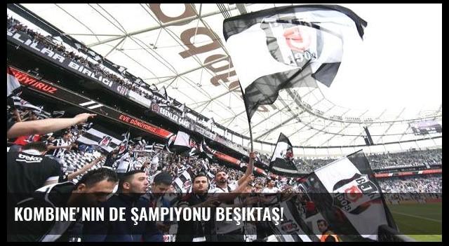 Kombine'nin de şampiyonu Beşiktaş!