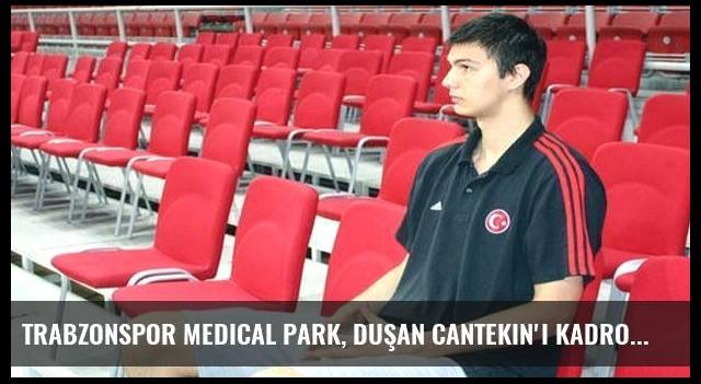 Trabzonspor Medical Park, Duşan Cantekin'i kadrosuna kattı