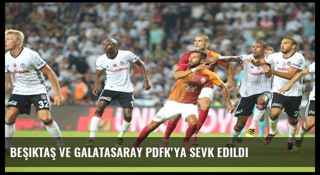 Beşiktaş ve Galatasaray PDFK'ya sevk edildi