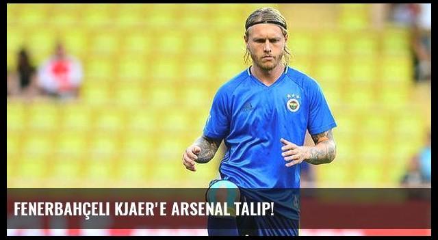 Fenerbahçeli Kjaer'e Arsenal talip!