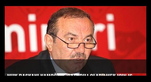 MHK Başkanı Namoğlu: 'Başarılı olabilmek için istikrara ihtiyaç var'