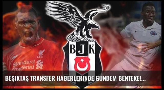 Beşiktaş transfer haberlerinde gündem Benteke!