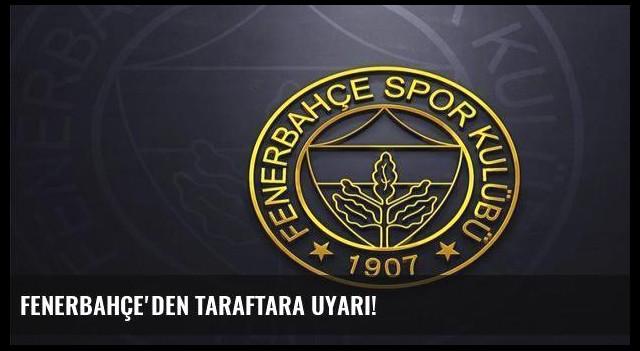 Fenerbahçe'den taraftara uyarı!