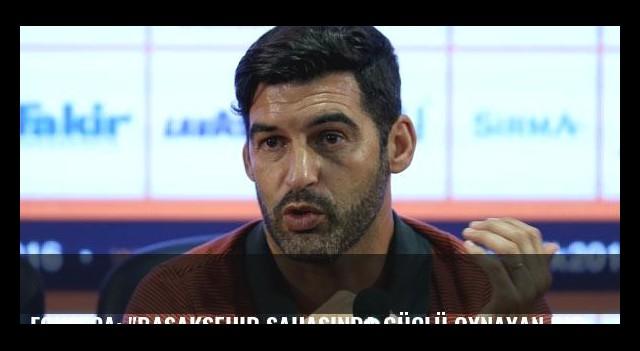 Fonseca: 'Başakşehir sahasında güçlü oynayan bir ekip'
