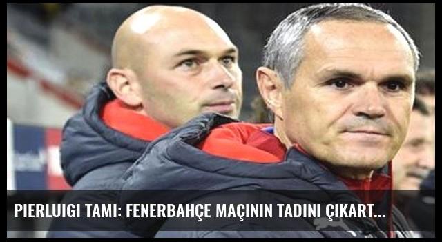 Pierluigi Tami: Fenerbahçe maçının tadını çıkartacağız