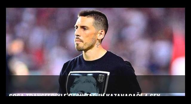 Sosa transferiyle Beşiktaş'ın kazanacağı 4 şey...