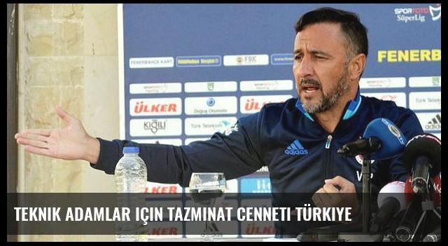 Teknik adamlar için tazminat cenneti Türkiye