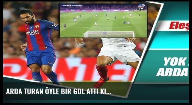 Arda Turan öyle bir gol attı ki...