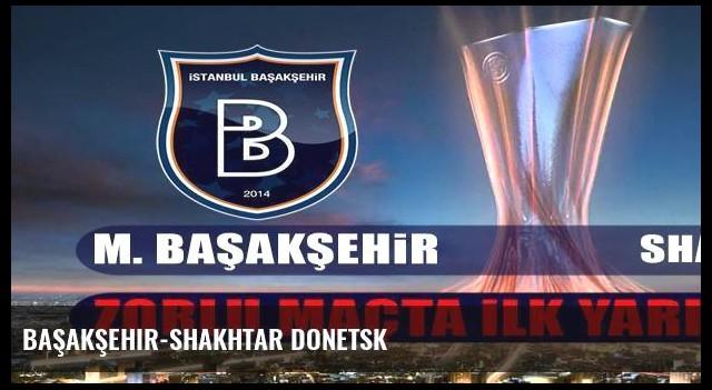 Başakşehir-Shakhtar Donetsk