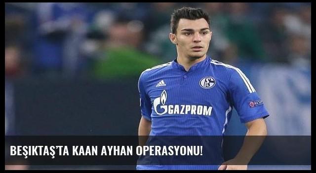 Beşiktaş'ta Kaan Ayhan operasyonu!