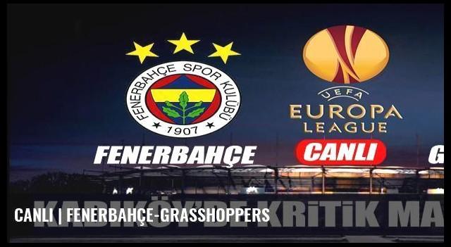 CANLI | Fenerbahçe-Grasshoppers