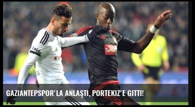 Gaziantepspor'la anlaştı, Portekiz'e gitti!