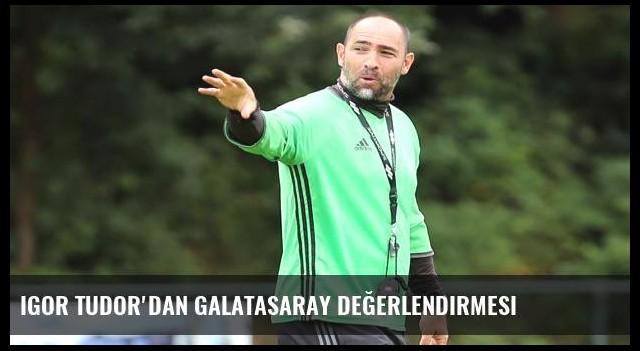 Igor Tudor'dan Galatasaray değerlendirmesi