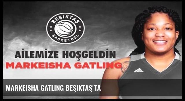Markeisha Gatling Beşiktaş'ta