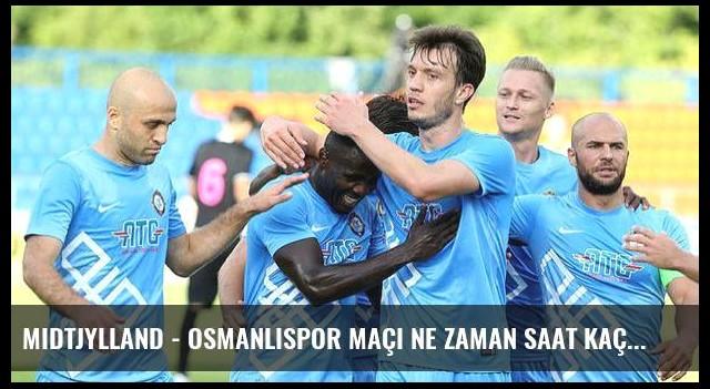 Midtjylland - Osmanlıspor maçı ne zaman saat kaçta hangi kanalda? (Canlı)