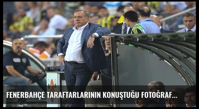Fenerbahçe taraftarlarının konuştuğu fotoğraf