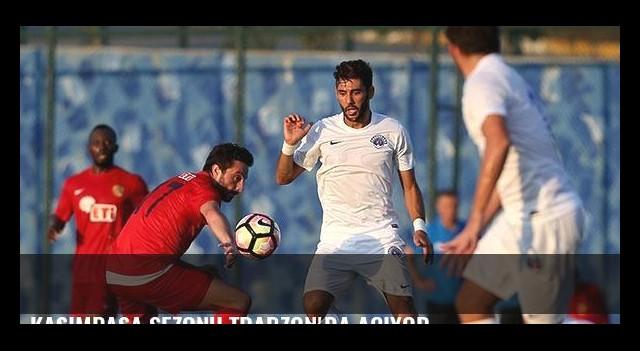 Kasımpaşa sezonu Trabzon'da açıyor