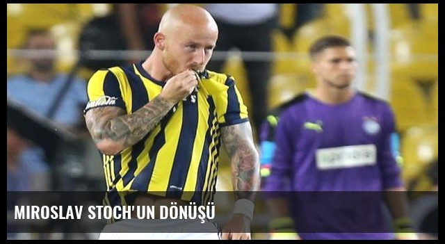 Miroslav Stoch'un dönüşü