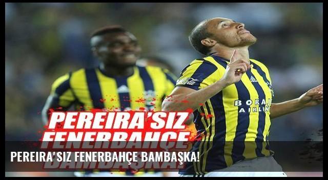 Pereira'sız Fenerbahçe bambaşka!