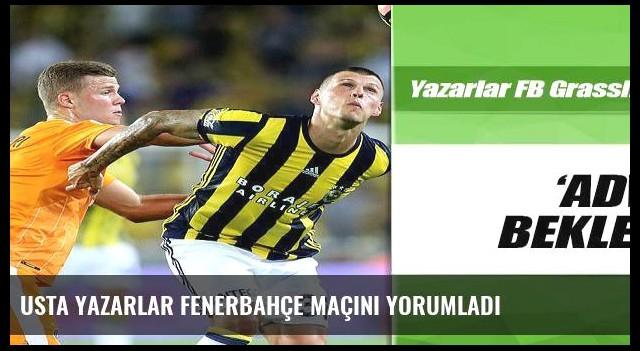 Usta yazarlar Fenerbahçe maçını yorumladı