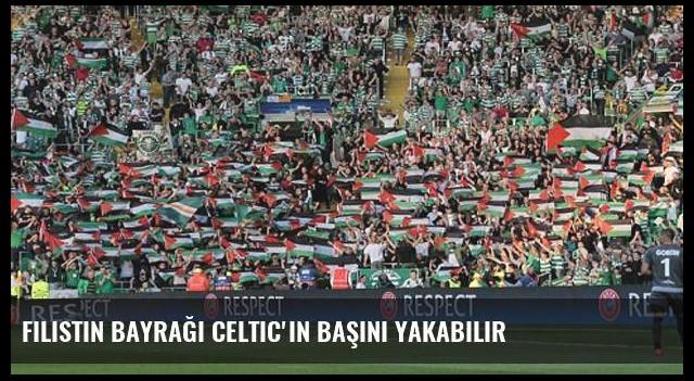 Filistin bayrağı Celtic'in başını yakabilir