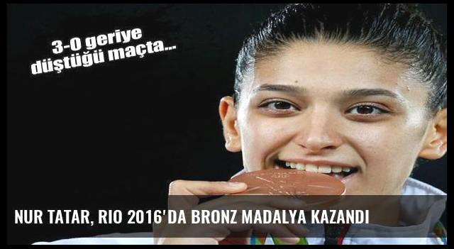 Nur Tatar, Rio 2016'da bronz madalya kazandı