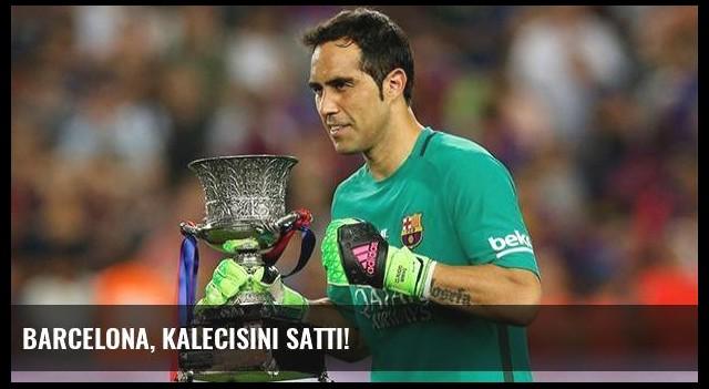 Barcelona, kalecisini sattı!