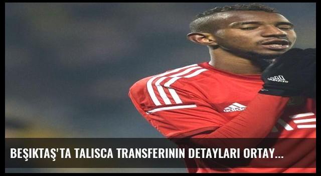 Beşiktaş'ta Talisca transferinin detayları ortaya çıktı!