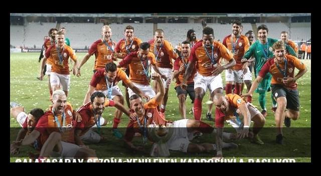 Galatasaray sezona yenilenen kadrosuyla başlıyor