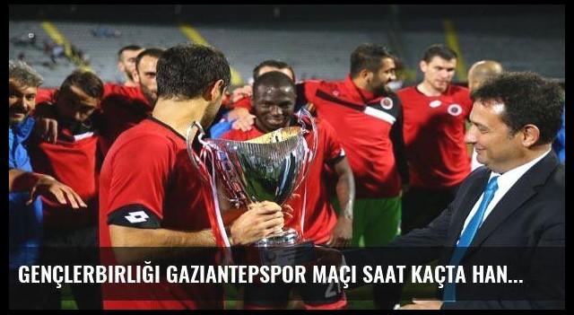 Gençlerbirliği Gaziantepspor maçı saat kaçta hangi kanalda?