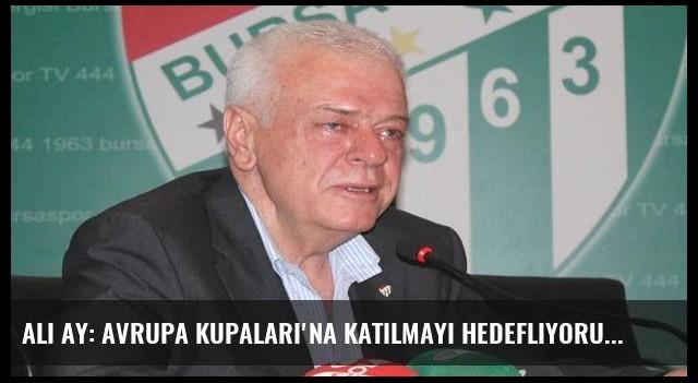 Ali Ay: Avrupa Kupaları'na katılmayı hedefliyoruz