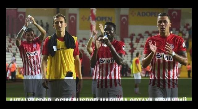 Antalyaspor, Osmanlıspor maçında ortaya konan mücadeleden mutlu!