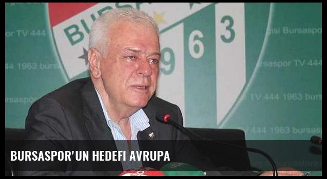Bursaspor'un hedefi Avrupa