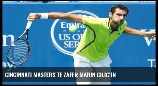 Cincinnati Masters'te zafer Marin Cilic'in