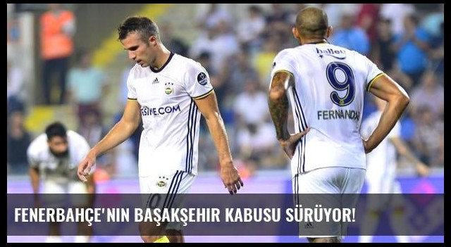 Fenerbahçe'nin Başakşehir kabusu sürüyor!