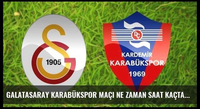 Galatasaray Karabükspor maçı ne zaman saat kaçta, hangi kanalda?