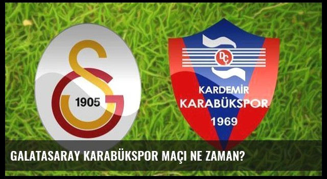 Galatasaray Karabükspor maçı ne zaman?