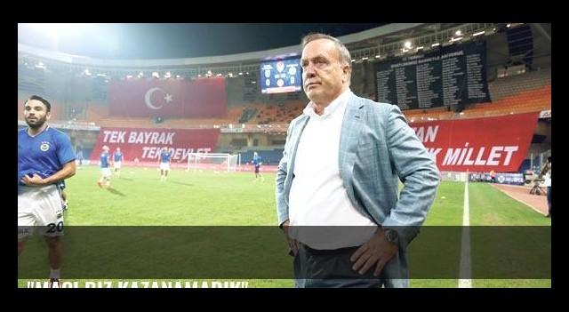 'Maçı biz kazanamadık'