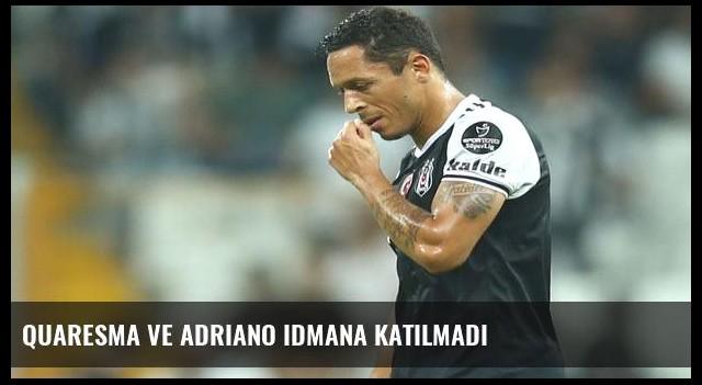 Quaresma ve Adriano idmana katılmadı
