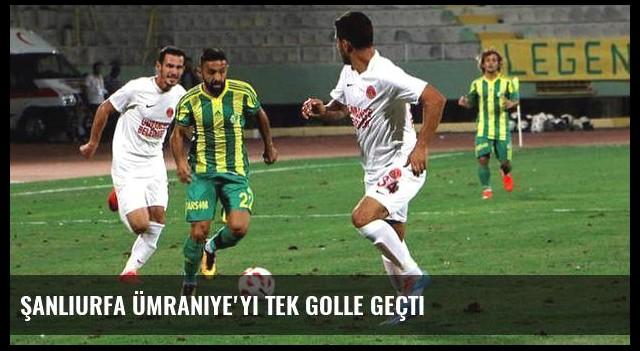Şanlıurfa Ümraniye'yi tek golle geçti