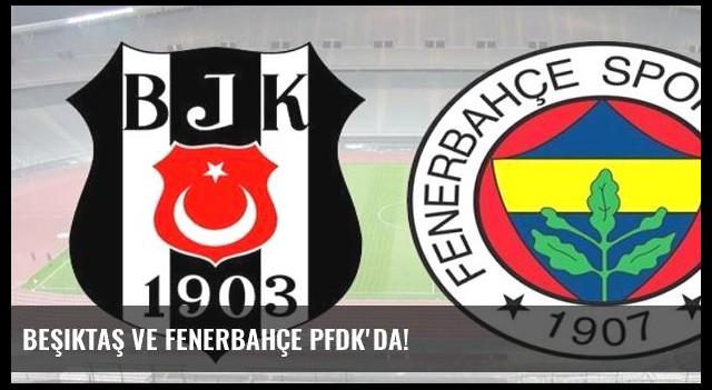 Beşiktaş ve Fenerbahçe PFDK'da!