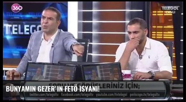 Bünyamin Gezer'in FETÖ isyanı!