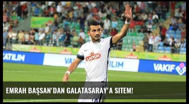 Emrah Başsan'dan Galatasaray'a sitem!