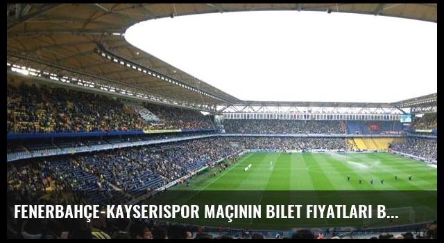 Fenerbahçe-Kayserispor maçının bilet fiyatları belli oldu