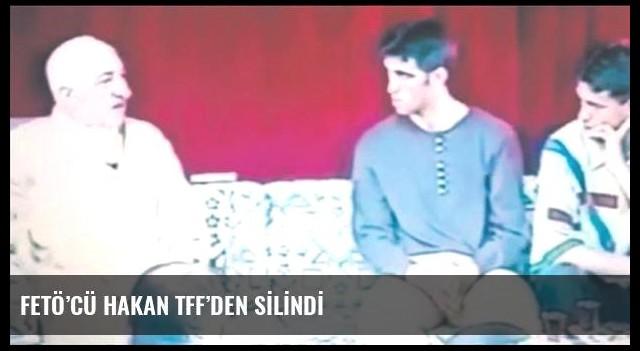 FETÖ'CÜ HAKAN TFF'DEN SİLİNDİ