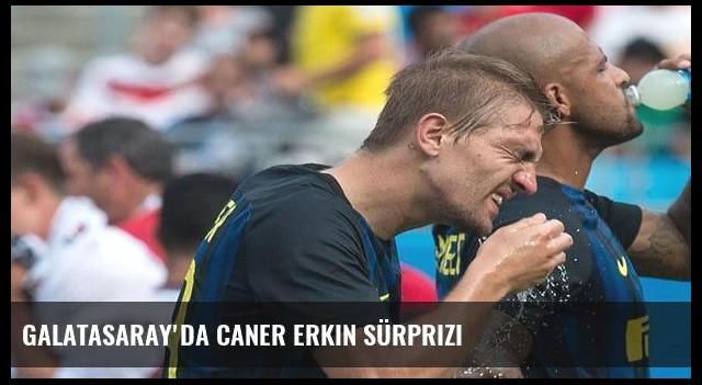 Galatasaray'da Caner Erkin sürprizi