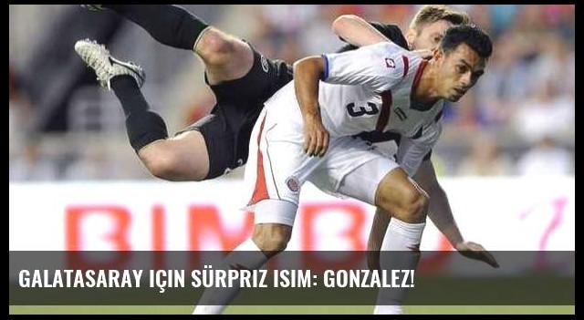 Galatasaray için sürpriz isim: Gonzalez!