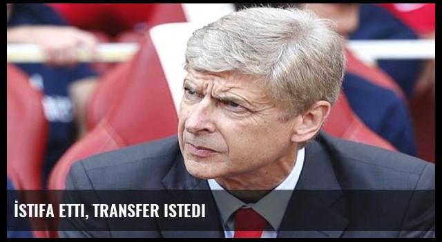 İstifa etti, transfer istedi