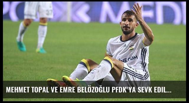 Mehmet Topal ve Emre Belözoğlu PFDK'ya sevk edildi