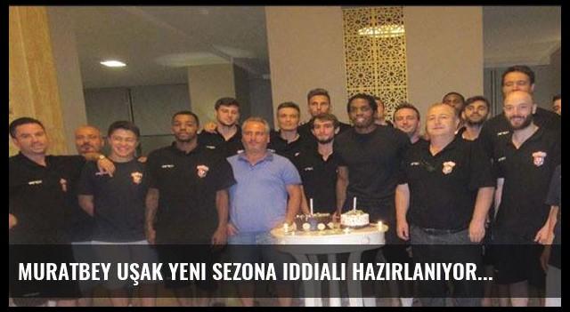 Muratbey Uşak yeni sezona iddialı hazırlanıyor